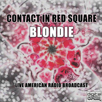 Blondie - Contact In Red Square (Live)