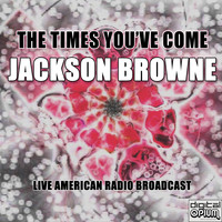Jackson Browne - The Times You've Come (Live)