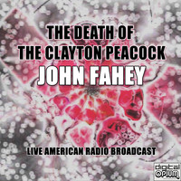 John Fahey - The Death Of The Clayton Peacock (Live)
