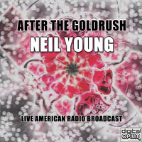 Neil Young - After The Goldrush (Live)
