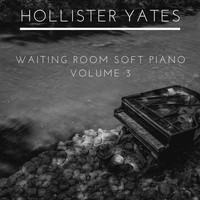 Hollister Yates - Waiting Room Soft Piano, Vol. 3