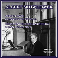 Albert Schweitzer - Franck: 3 Chorals for Organ – Mendelssohn: Organ Sonata No. 6 in D Minor, Op. 65 No. 6, MWV W 61