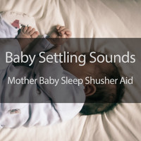 Baby Settling Sounds - Mother Baby Sleep Shusher Aid