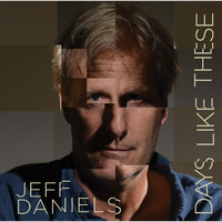 Jeff Daniels - Days Like These