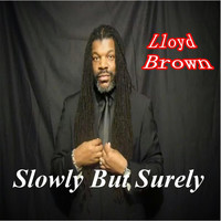 Lloyd Brown - Slowly but Surely