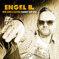 Engel B. - Wir sind Legende (Danny Top Mix)