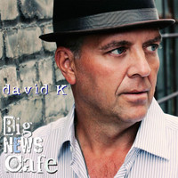David K - Big News Cafe (Explicit)