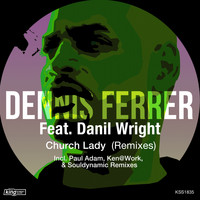 Dennis Ferrer feat. Danil Wright - Church Lady (Remixes)