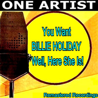 Billie Holiday - You Want Billie Holiday well, Here She Is!