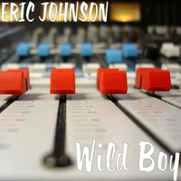 Eric Johnson - Wild Boy (Explicit)