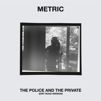 Metric - The Police and the Private (Dirt Road Version)