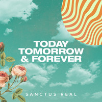 Sanctus Real - Today, Tomorrow and Forever