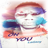 Legacy - On You