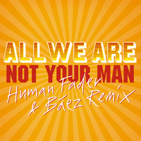 All We Are - Not Your Man (Human Fader & Báez Remix)
