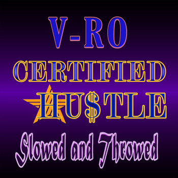 V-ro - Certified Hustle Slowed and Throwed