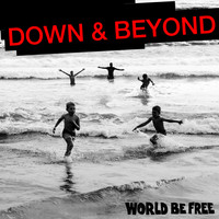 World Be Free - Down & Beyond