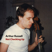 Arthur Russell / - Not Checking Up