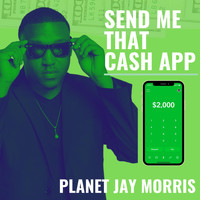 Planet Jay Morris - Send Me That Cashapp