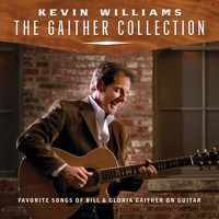 Kevin Williams - The Gaither Collection: Favorite Songs Of Bill & Gloria Gaither On Guitar