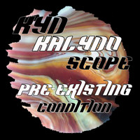 Kyd Kalydoscope - Pre-Existing Condtion