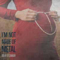 Doug O'Connor - I'm Not Made of Metal