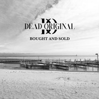 Dead Original - Bought And Sold (Explicit)