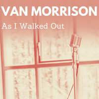 Van Morrison - As I Walked Out
