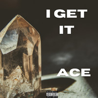 Ace - I Get It (Explicit)