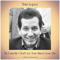 Trini Lopez - I'm Grateful / Don't Let Your Sweet Love Die (Remastered 2020)