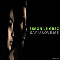 Simon Le Grec - Say U Love Me