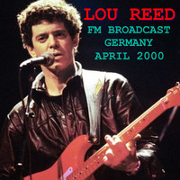 Lou Reed - Lou Reed FM Broadcast Germany April 2000