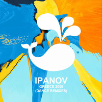 Ipanov - Greece 2000 (Dance Remixes)