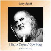 Tony Scott - I Had A Dream / Cow Song (All Tracks Remastered)