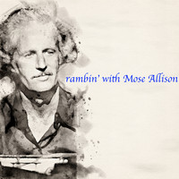 Mose Allison - Ramblin' with Mose