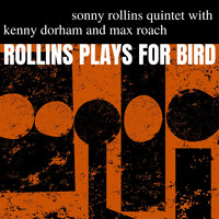 Sonny Rollins Quintet With Kenny Dorham And Max Roach - Rollins Plays for Bird