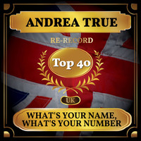 Andrea True - What's Your Name, What's Your Number (UK Chart Top 40 - No. 34)