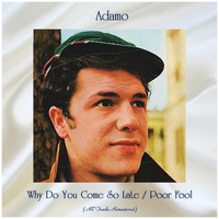 Adamo - Why Do You Come So Late / Poor Fool (Remastered 2020)