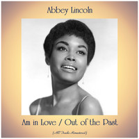 Abbey Lincoln - Am in Love / Out of the Past (All Tracks Remastered)