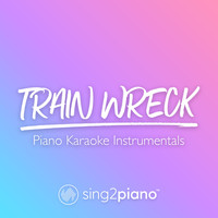 Sing2Piano - Train Wreck (Piano Karaoke Instrumentals)