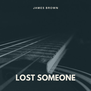 James Brown - Lost Someone