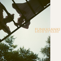 Funkasanki - Know My Name