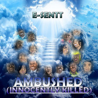 E-Sentt - Ambushed (Innocently Killed)
