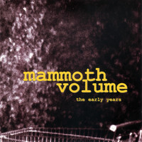 Mammoth Volume - The Early Years (Explicit)