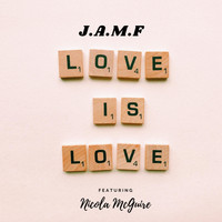 J.A.M.F - Love Is Love (feat. Nicola McGuire)