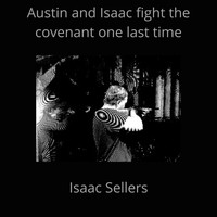 Isaac Sellers / - Austin And Isaac Fight The Covenant One Last Time