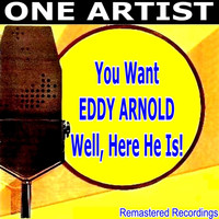 Eddy Arnold - You Want EDDY ARNOLD Well, Here He Is!
