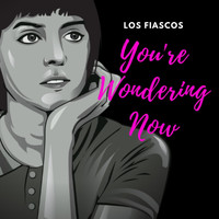 Los Fiascos - You're Wondering Now