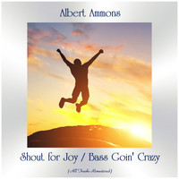 Albert Ammons - Shout for Joy / Bass Goin' Crazy (All Tracks Remastered)