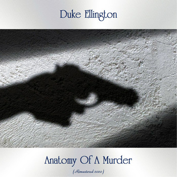 Duke Ellington - Anatomy Of A Murder (Remastered 2020)