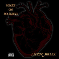 LaCruz Miller - Heart on My Sleeve (Explicit)